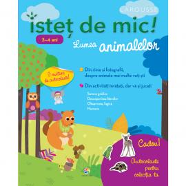 ISTEȚ DE MIC! LUMEA ANIMALELOR - 3-4 ANI - CAIET CU ACTIVITĂȚI