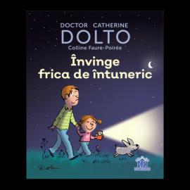 ÎNVINGE FRICA DE ÎNTUNERIC- DOLTO